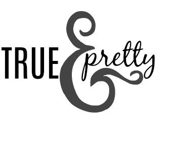 True & Pretty