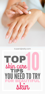 Top 10 Skin Care Tips You Need To Try For Beautiful Skin